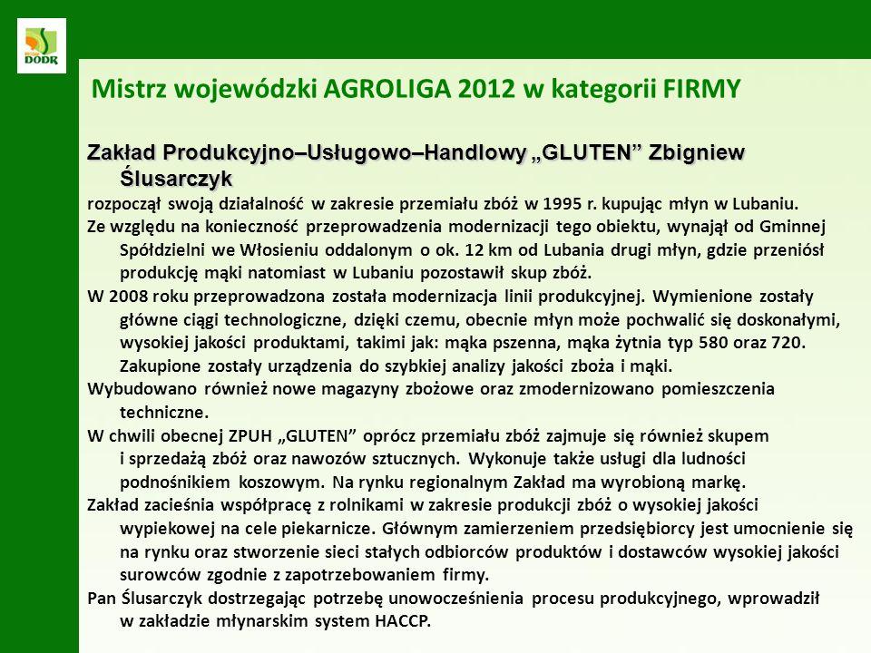 Zakład Produkcyjno–Usługowo–Handlowy GLUTEN Zbigniew Ślusarczyk Mistrz wojewódzki AGROLIGA 2012 w kategorii FIRMY