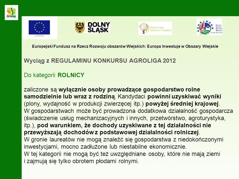 Wyciąg z REGULAMINU KONKURSU AGROLIGA 2012 Do kategorii FIRMY można zaliczyć wyłącznie przedsiębiorstwa działające na rynku regionalnym, czyli na terenie danego województwa i ościennych i zajmujące się przetwórstwem rolno-spożywczym, świadczeniem usług rolnych i wiejskich, handlem środkami produkcji dla rolnictwa, produkcją maszyn, pasz itp.