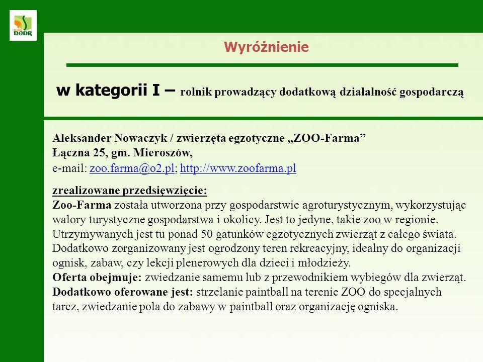 w kategorii I – rolnik prowadzący dodatkową działalność gospodarczą Aleksander Nowaczyk / zwierzęta egzotyczne ZOO-Farma Łączna 25, gm. Mieroszów, e-m