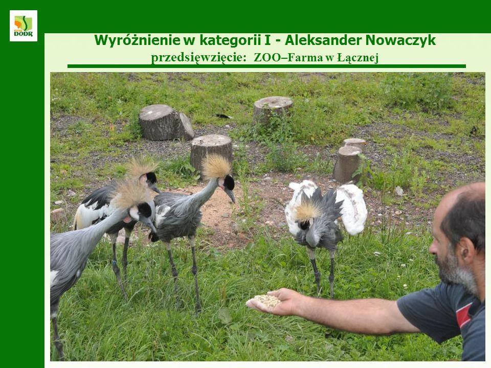 Wyróżnienie w kategorii I - Aleksander Nowaczyk przedsięwzięcie: ZOO–Farma w Łącznej