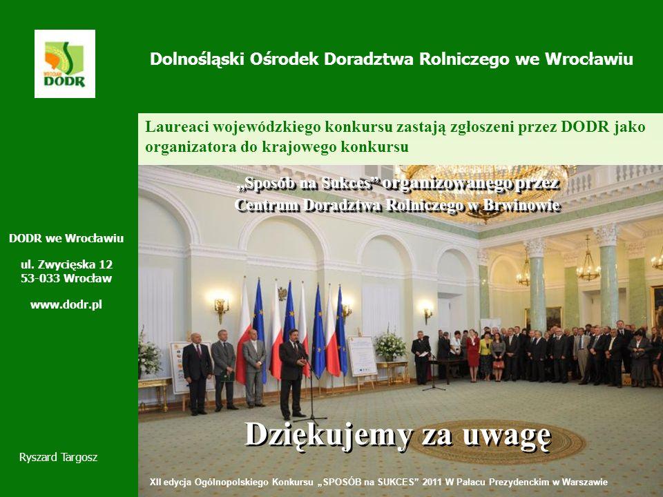 Dolnośląski Ośrodek Doradztwa Rolniczego we Wrocławiu Sposób na Sukces organizowanego przez Centrum Doradztwa Rolniczego w Brwinowie Dziękujemy za uwagę Sposób na Sukces organizowanego przez Centrum Doradztwa Rolniczego w Brwinowie Dziękujemy za uwagę DODR we Wrocławiu ul.