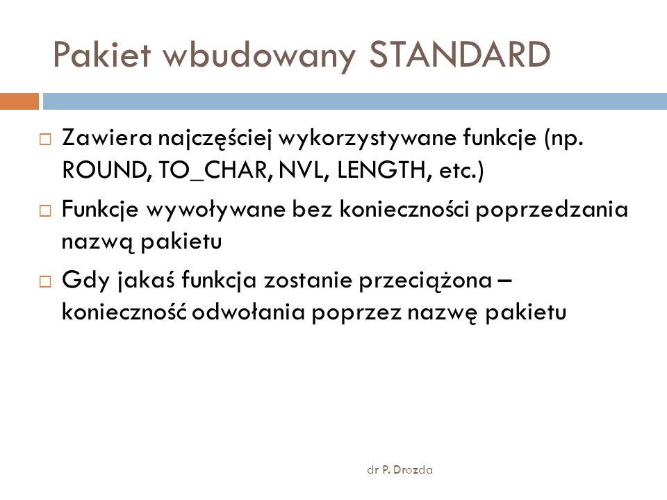 Pakiet wbudowany STANDARD dr P. Drozda Zawiera najczęściej wykorzystywane funkcje (np.