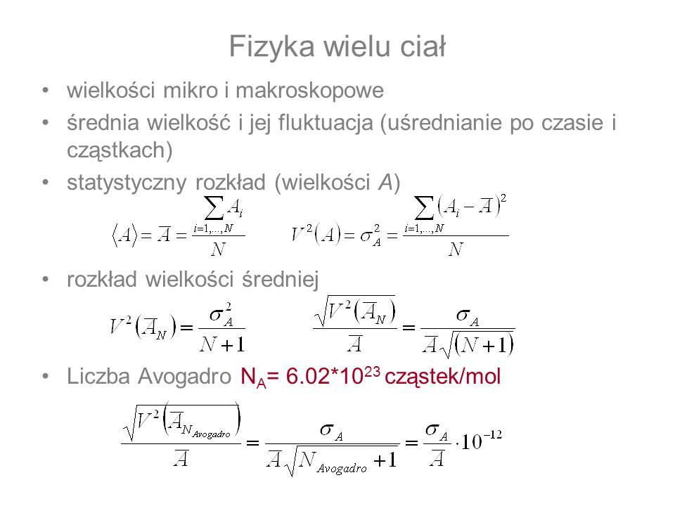 Fizyka wielu ciał wielkości mikro i makroskopowe średnia wielkość i jej fluktuacja (uśrednianie po czasie i cząstkach) statystyczny rozkład (wielkości