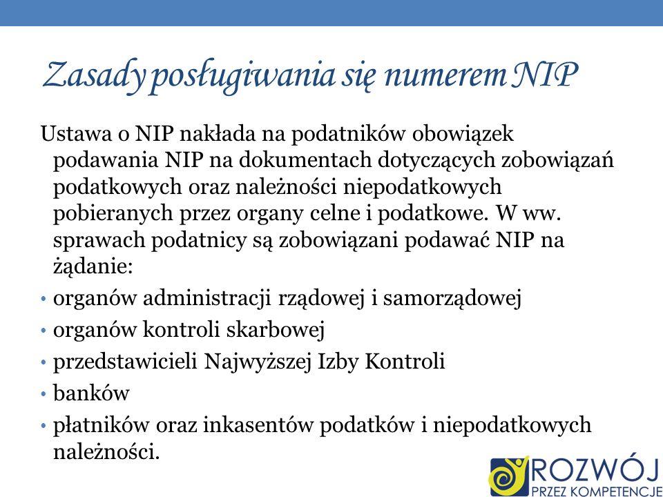 Zasady posługiwania się numerem NIP Ustawa o NIP nakłada na podatników obowiązek podawania NIP na dokumentach dotyczących zobowiązań podatkowych oraz należności niepodatkowych pobieranych przez organy celne i podatkowe.