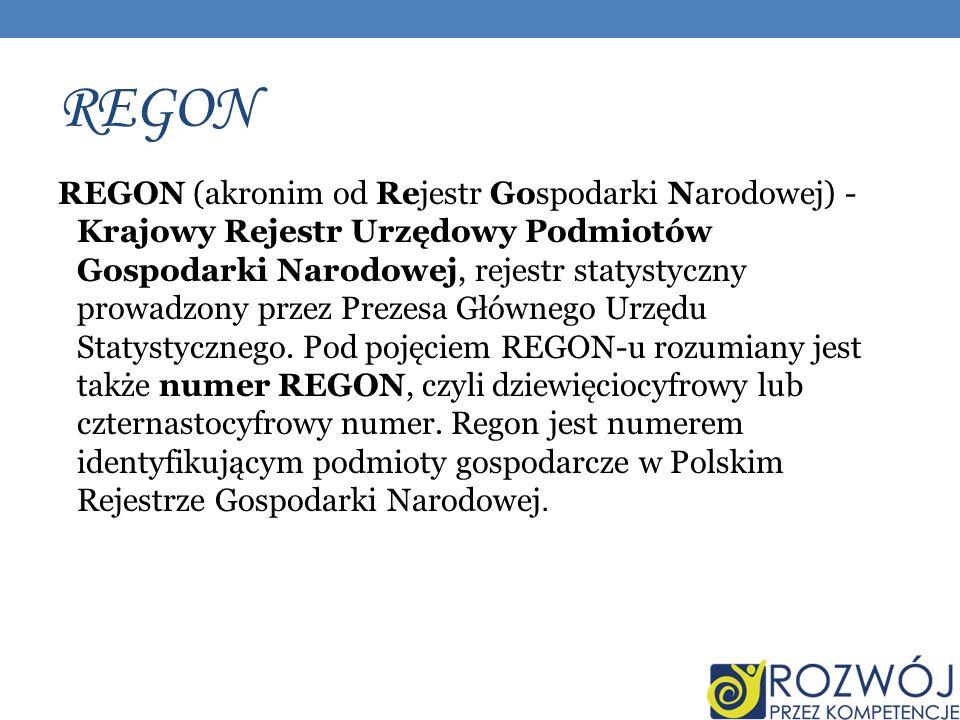 REGON REGON (akronim od Rejestr Gospodarki Narodowej) - Krajowy Rejestr Urzędowy Podmiotów Gospodarki Narodowej, rejestr statystyczny prowadzony przez Prezesa Głównego Urzędu Statystycznego.