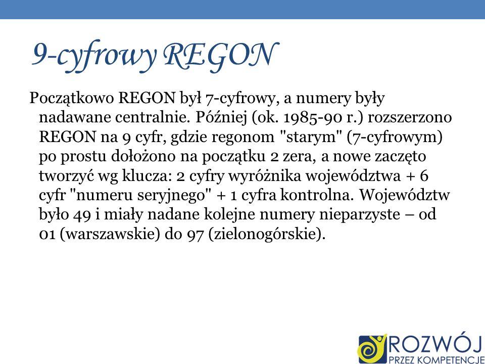 9-cyfrowy REGON Początkowo REGON był 7-cyfrowy, a numery były nadawane centralnie.