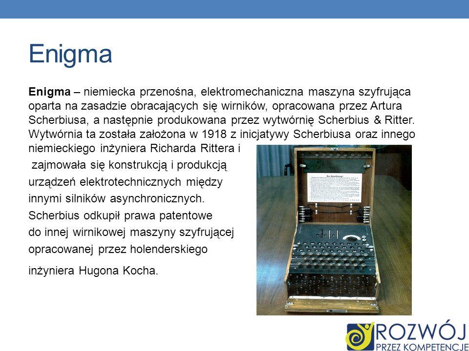 Enigma Enigma – niemiecka przenośna, elektromechaniczna maszyna szyfrująca oparta na zasadzie obracających się wirników, opracowana przez Artura Scherbiusa, a następnie produkowana przez wytwórnię Scherbius & Ritter.
