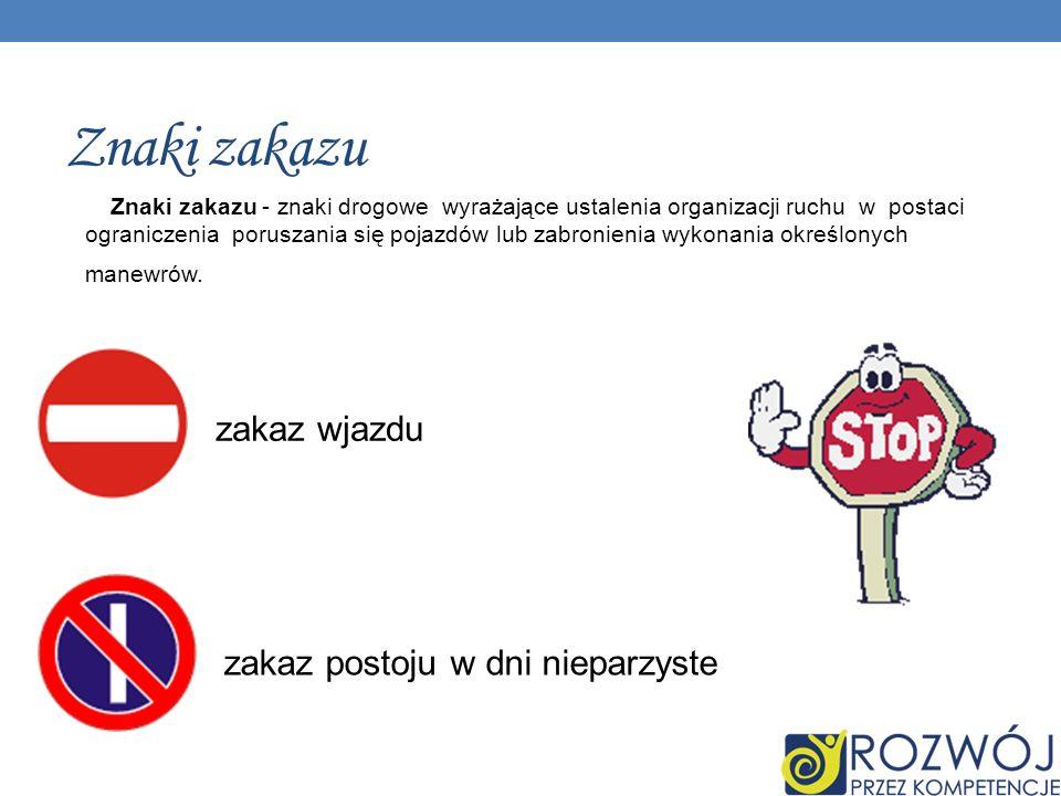 Znaki zakazu Znaki zakazu - znaki drogowe wyrażające ustalenia organizacji ruchu w postaci ograniczenia poruszania się pojazdów lub zabronienia wykonania określonych manewrów.