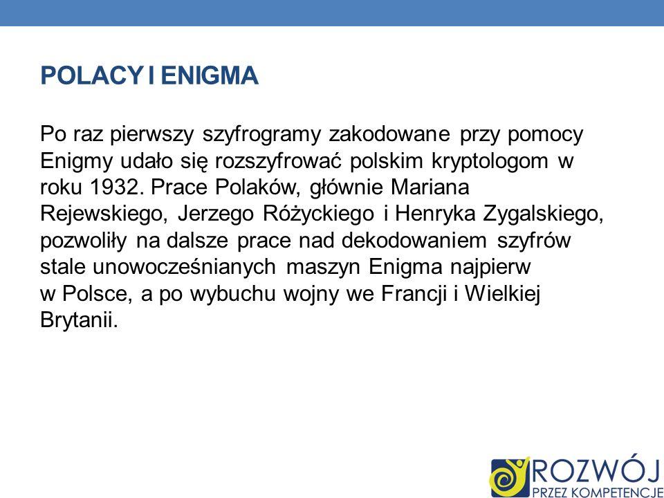POLACY I ENIGMA Po raz pierwszy szyfrogramy zakodowane przy pomocy Enigmy udało się rozszyfrować polskim kryptologom w roku 1932.