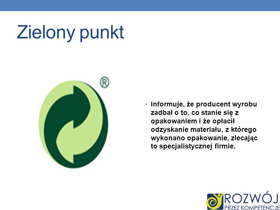Zielony punkt Informuje, że producent wyrobu zadbał o to, co stanie się z opakowaniem i że opłacił odzyskanie materiału, z którego wykonano opakowanie, zlecając to specjalistycznej firmie.