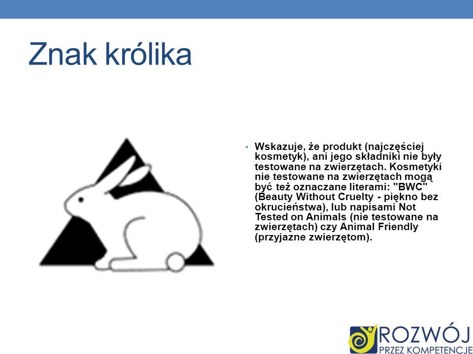 Znak królika Wskazuje, że produkt (najczęściej kosmetyk), ani jego składniki nie były testowane na zwierzętach.