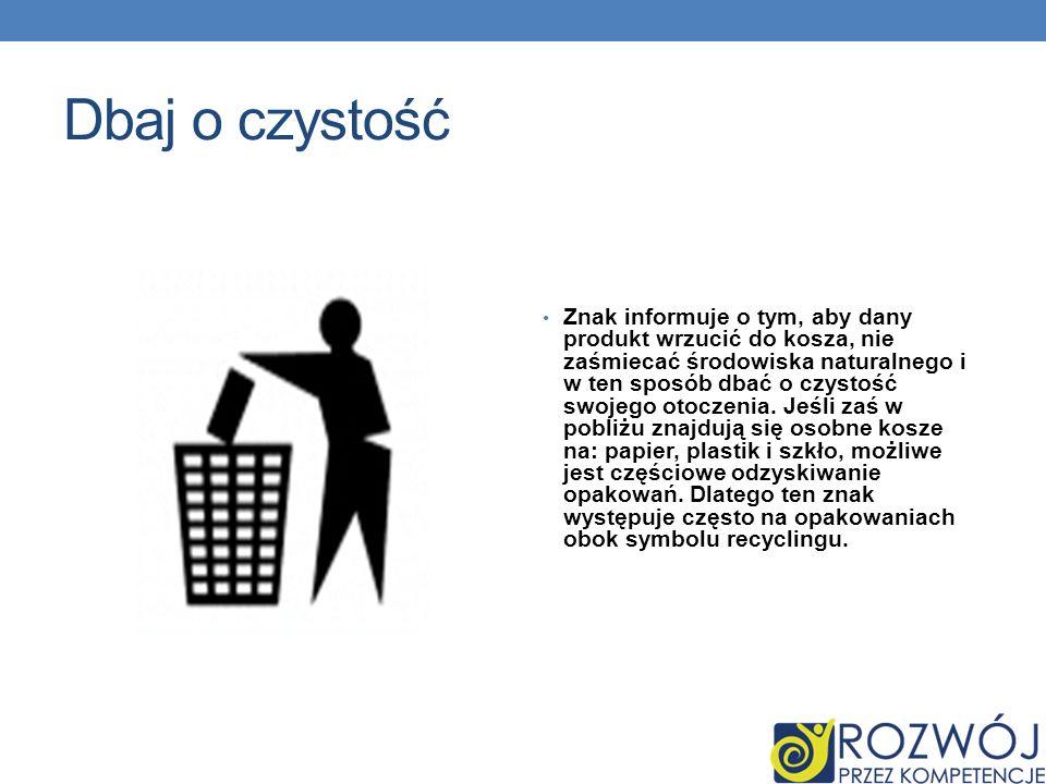Dbaj o czystość Znak informuje o tym, aby dany produkt wrzucić do kosza, nie zaśmiecać środowiska naturalnego i w ten sposób dbać o czystość swojego otoczenia.