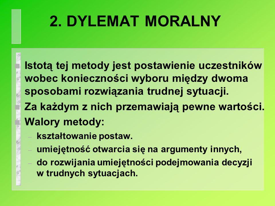 2. DYLEMAT MORALNY n Istotą tej metody jest postawienie uczestników wobec konieczności wyboru między dwoma sposobami rozwiązania trudnej sytuacji. n Z
