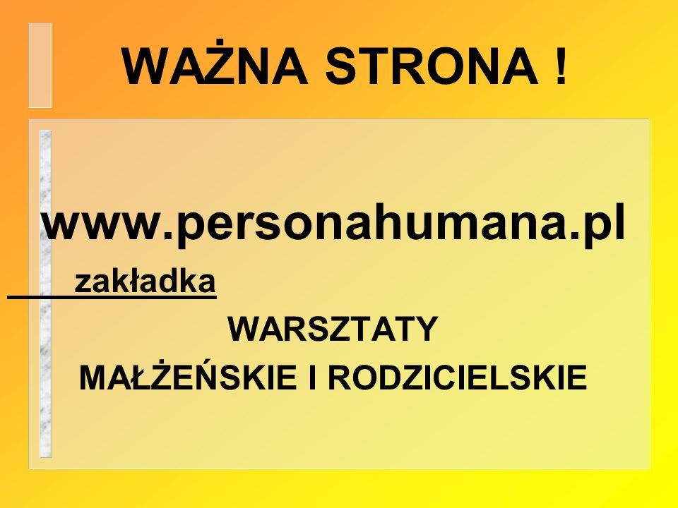 WAŻNA STRONA ! www.personahumana.pl zakładka WARSZTATY MAŁŻEŃSKIE I RODZICIELSKIE