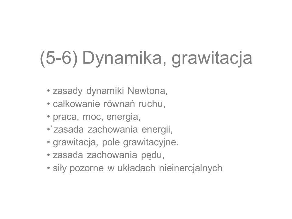 (5-6) Dynamika, grawitacja zasady dynamiki Newtona, całkowanie równań ruchu, praca, moc, energia, `zasada zachowania energii, grawitacja, pole grawita