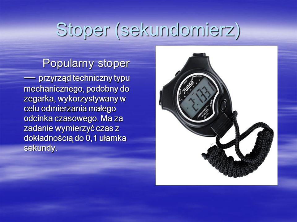 Stoper (sekundomierz) Popularny stoper przyrząd techniczny typu mechanicznego, podobny do zegarka, wykorzystywany w celu odmierzania małego odcinka cz