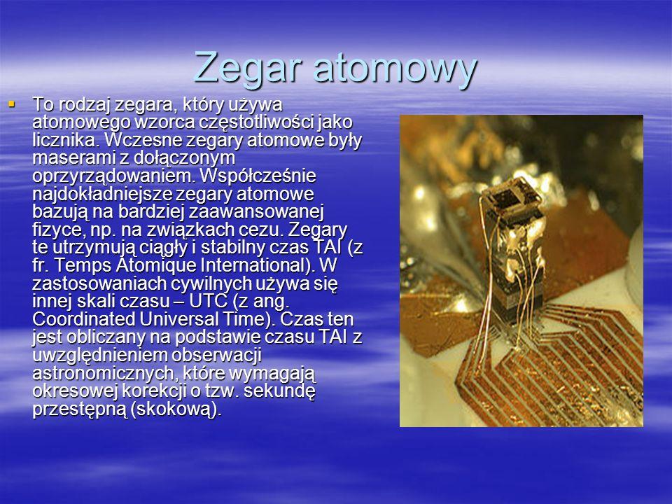 Zegar atomowy To rodzaj zegara, który używa atomowego wzorca częstotliwości jako licznika. Wczesne zegary atomowe były maserami z dołączonym oprzyrząd