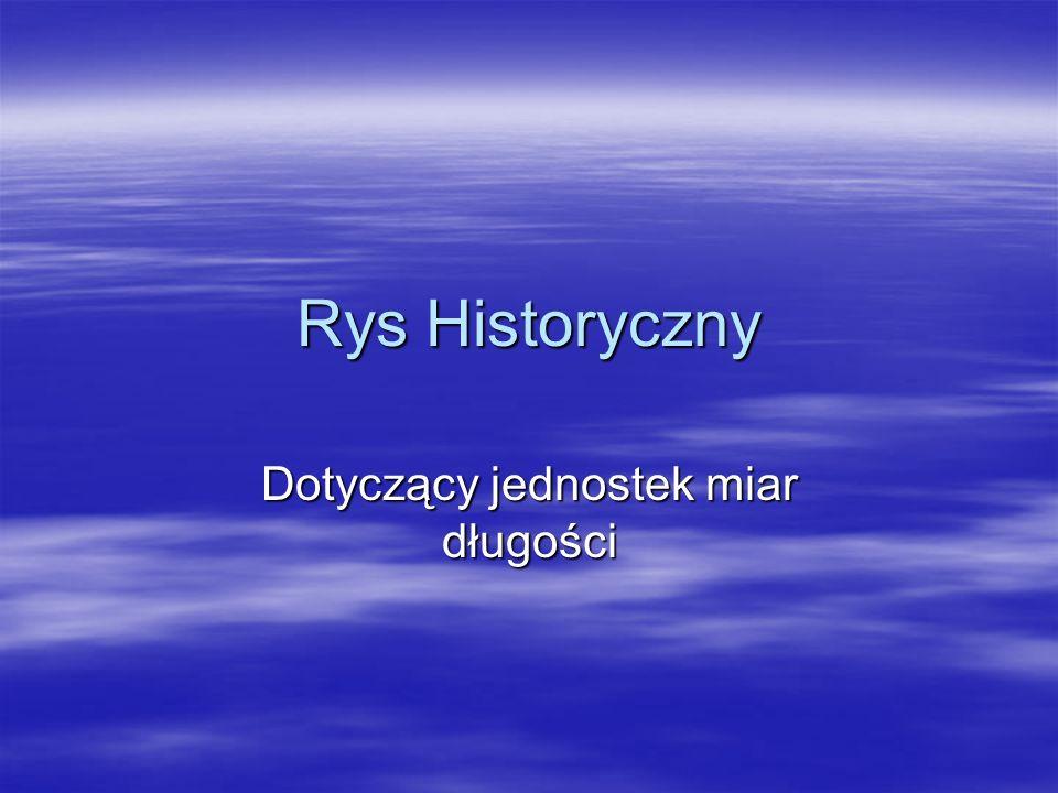 Rys Historyczny Dotyczący jednostek miar długości