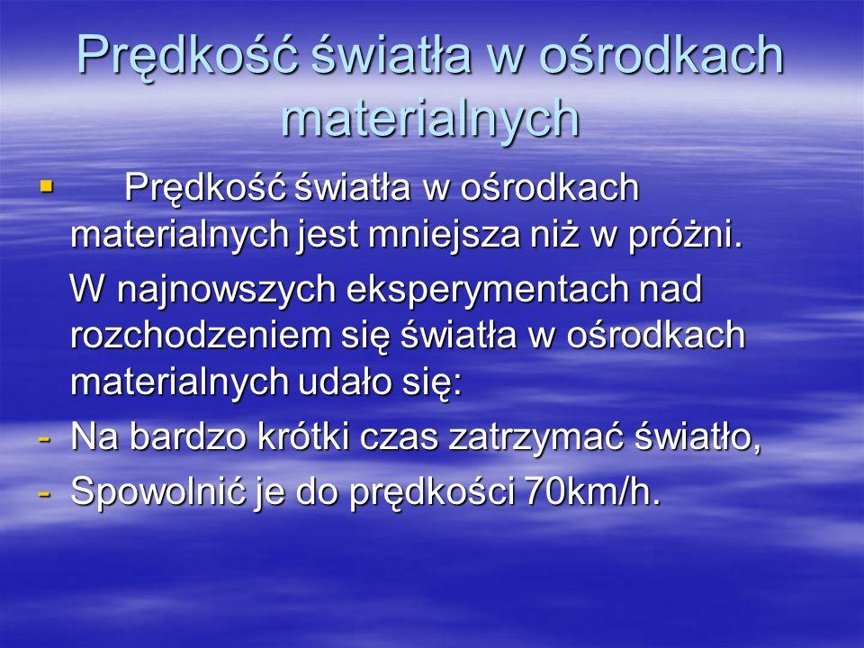 Prędkość światła w ośrodkach materialnych Prędkość światła w ośrodkach materialnych jest mniejsza niż w próżni. Prędkość światła w ośrodkach materialn