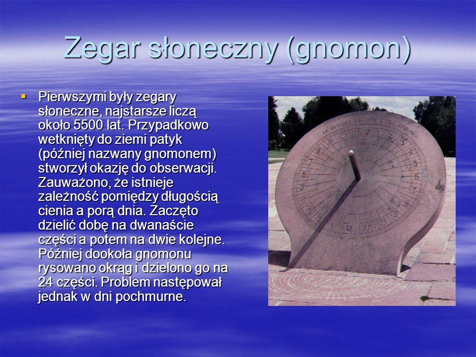 Zegar słoneczny (gnomon) Pierwszymi były zegary słoneczne, najstarsze liczą około 5500 lat. Przypadkowo wetknięty do ziemi patyk (później nazwany gnom