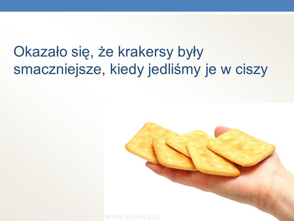 Okazało się, że krakersy były smaczniejsze, kiedy jedliśmy je w ciszy
