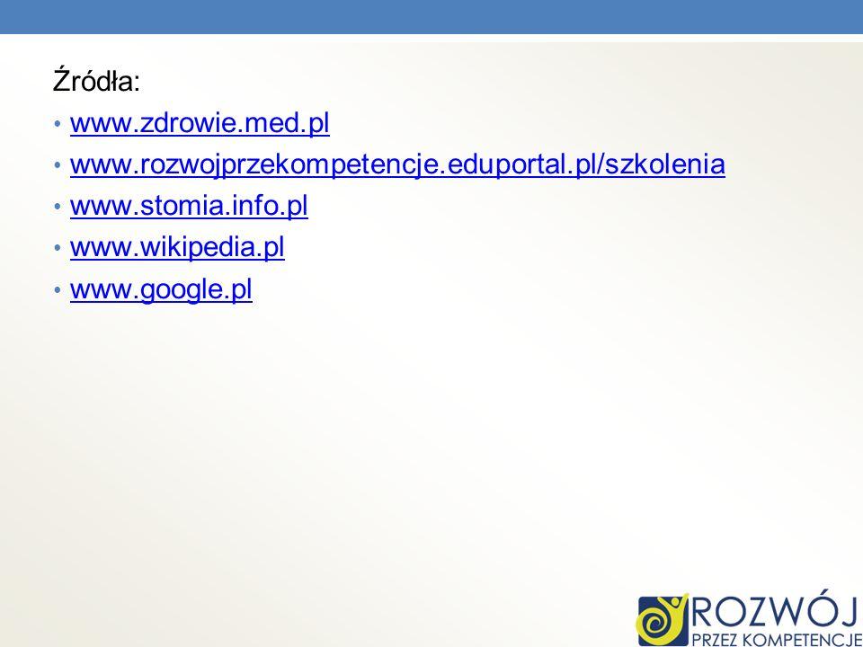Źródła: www.zdrowie.med.pl www.rozwojprzekompetencje.eduportal.pl/szkolenia www.stomia.info.pl www.wikipedia.pl www.google.pl
