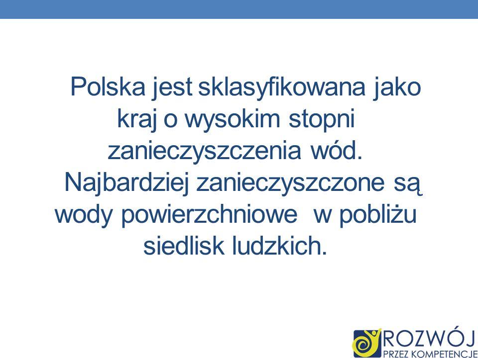 Polska jest sklasyfikowana jako kraj o wysokim stopni zanieczyszczenia wód. Najbardziej zanieczyszczone są wody powierzchniowe w pobliżu siedlisk ludz