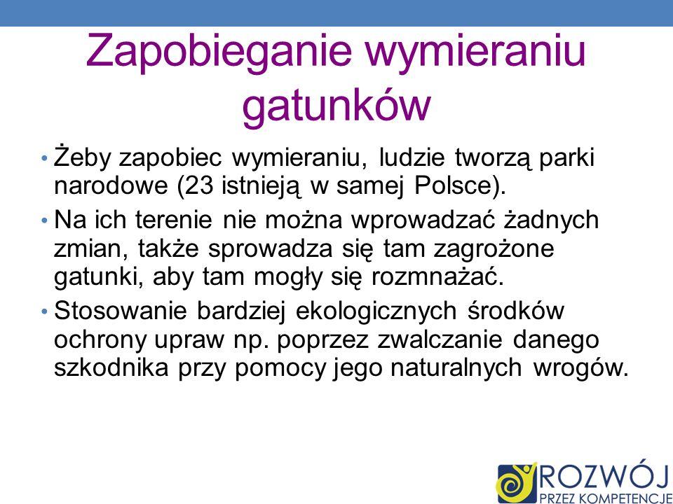 Zapobieganie wymieraniu gatunków Żeby zapobiec wymieraniu, ludzie tworzą parki narodowe (23 istnieją w samej Polsce). Na ich terenie nie można wprowad