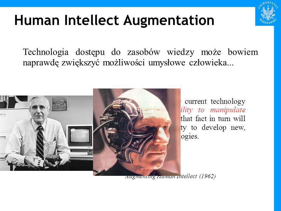 Human Intellect Augmentation Technologia dostępu do zasobów wiedzy może bowiem naprawdę zwiększyć możliwości umysłowe człowieka...