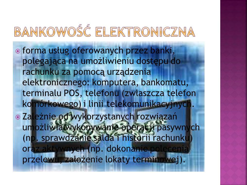 forma usług oferowanych przez banki, polegająca na umożliwieniu dostępu do rachunku za pomocą urządzenia elektronicznego: komputera, bankomatu, termin