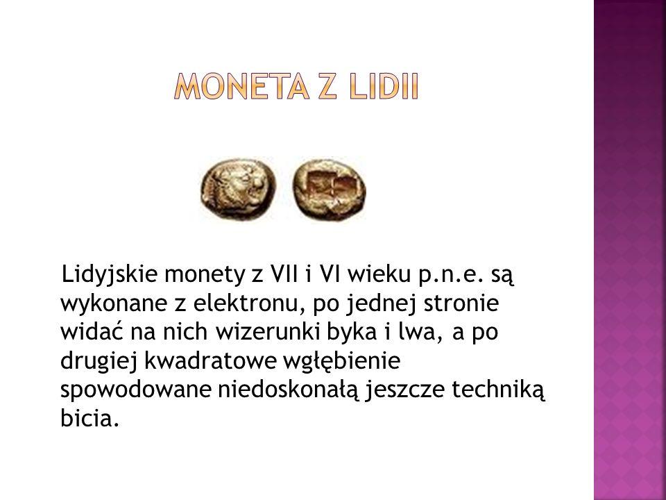 Lidyjskie monety z VII i VI wieku p.n.e. są wykonane z elektronu, po jednej stronie widać na nich wizerunki byka i lwa, a po drugiej kwadratowe wgłębi