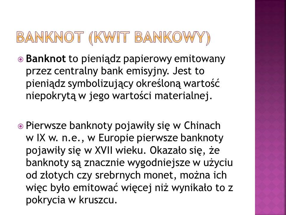 Banknot to pieniądz papierowy emitowany przez centralny bank emisyjny. Jest to pieniądz symbolizujący określoną wartość niepokrytą w jego wartości mat