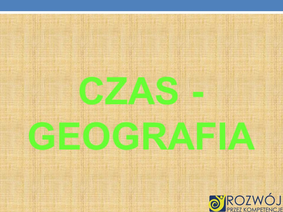 CZAS - GEOGRAFIA