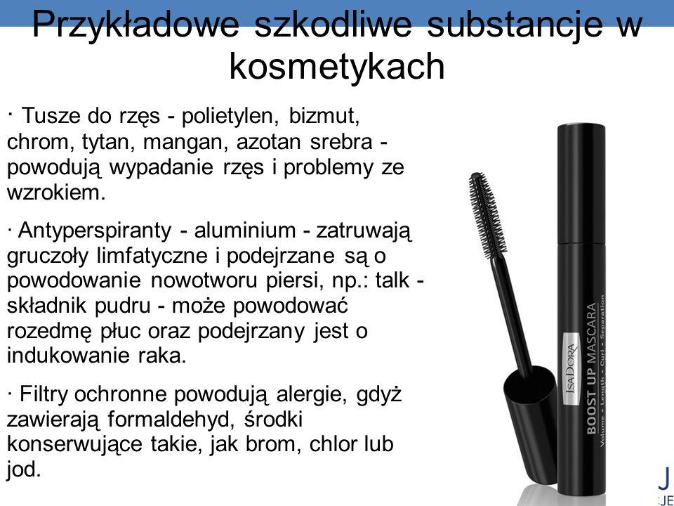 · Tusze do rzęs - polietylen, bizmut, chrom, tytan, mangan, azotan srebra - powodują wypadanie rzęs i problemy ze wzrokiem.