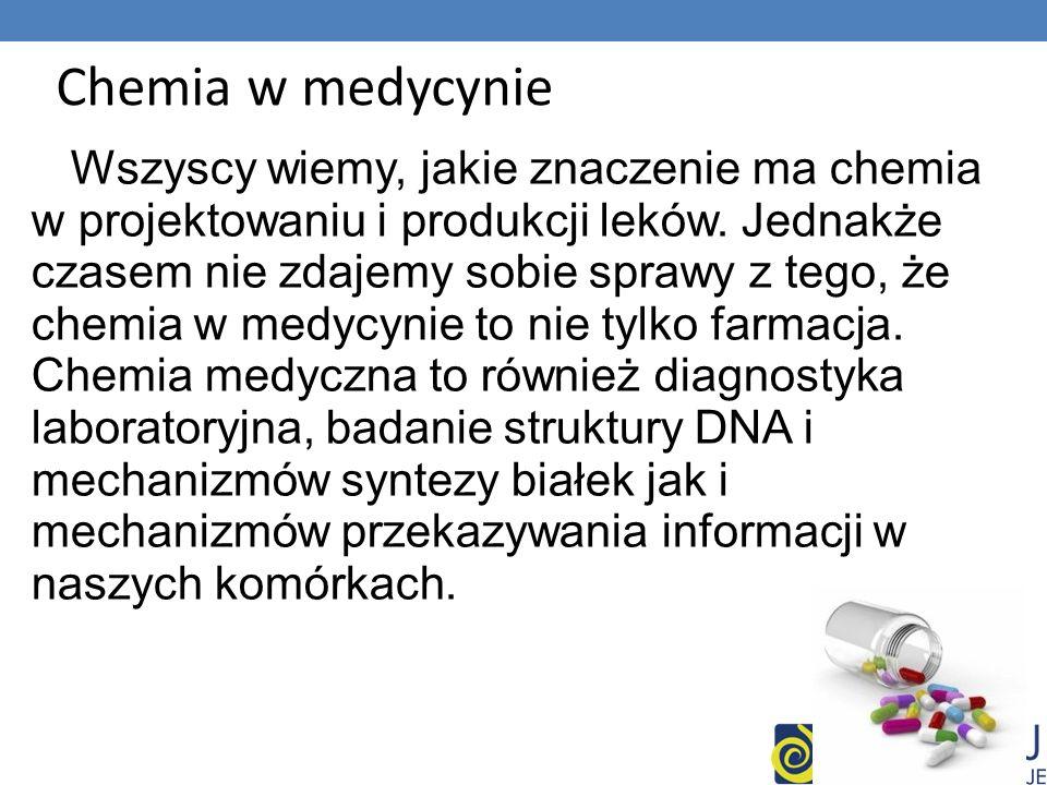 Chemia w medycynie Wszyscy wiemy, jakie znaczenie ma chemia w projektowaniu i produkcji leków.