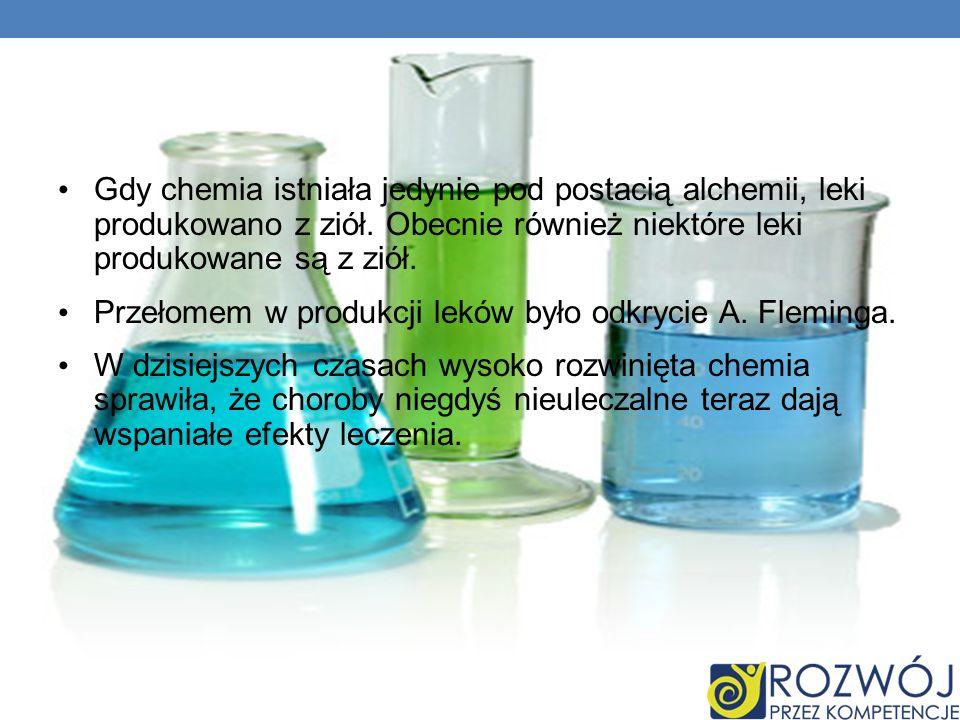 Ciekawostki Gdy chemia istniała jedynie pod postacią alchemii, leki produkowano z ziół.