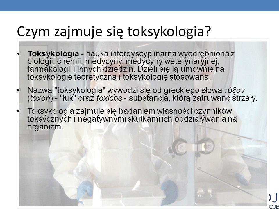 Czym zajmuje się toksykologia.