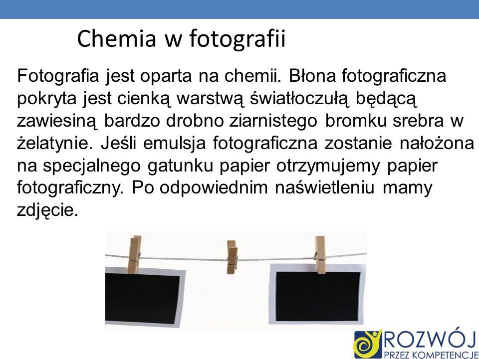 Chemia w fotografii Fotografia jest oparta na chemii.