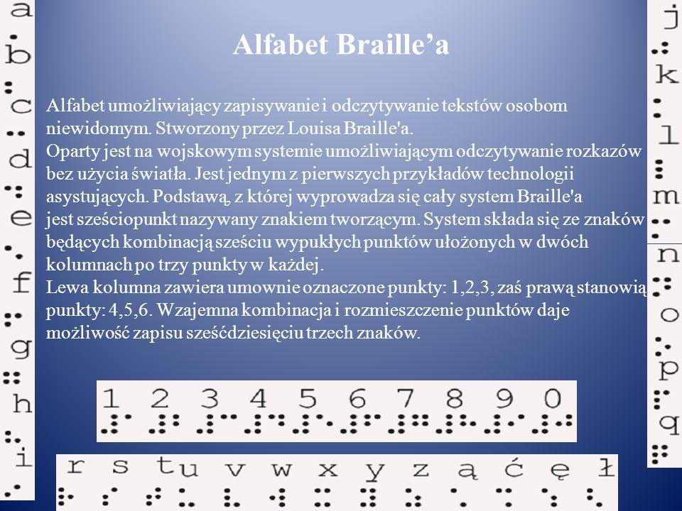Alfabet umożliwiający zapisywanie i odczytywanie tekstów osobom niewidomym. Stworzony przez Louisa Braille'a. Oparty jest na wojskowym systemie umożli