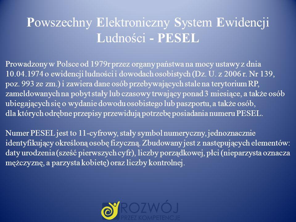 Powszechny Elektroniczny System Ewidencji Ludności - PESEL Prowadzony w Polsce od 1979r przez organy państwa na mocy ustawy z dnia 10.04.1974 o ewiden