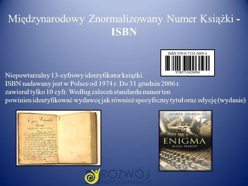 Niepowtarzalny 13-cyfrowy identyfikator książki. ISBN nadawany jest w Polsce od 1974 r. Do 31 grudnia 2006 r. zawierał tylko 10 cyfr. Według zaleceń s
