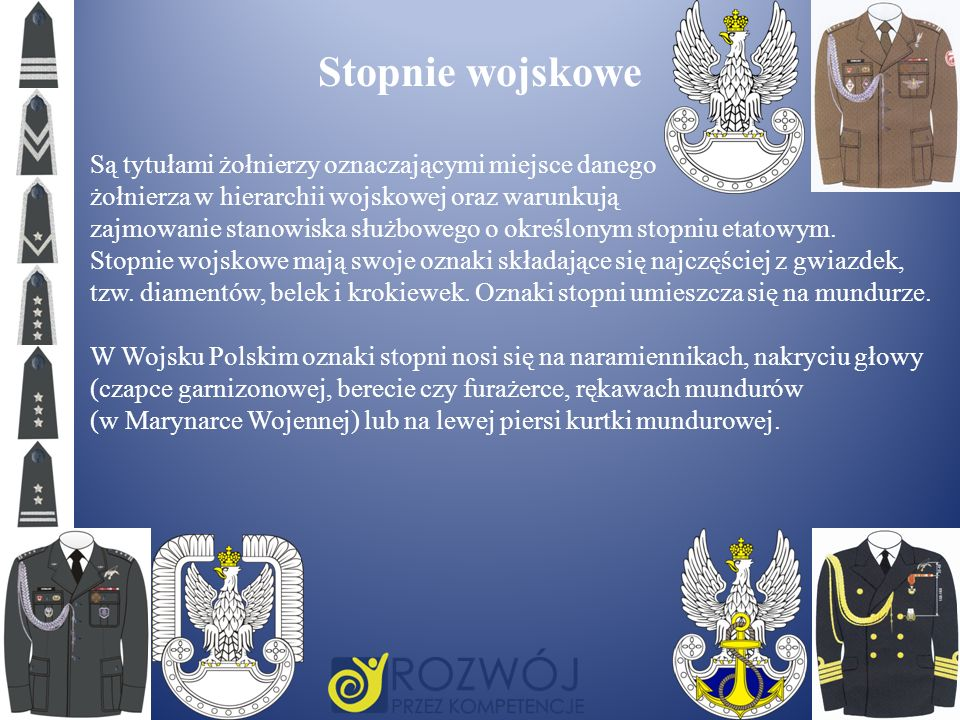Stopnie wojskowe Są tytułami żołnierzy oznaczającymi miejsce danego żołnierza w hierarchii wojskowej oraz warunkują zajmowanie stanowiska służbowego o