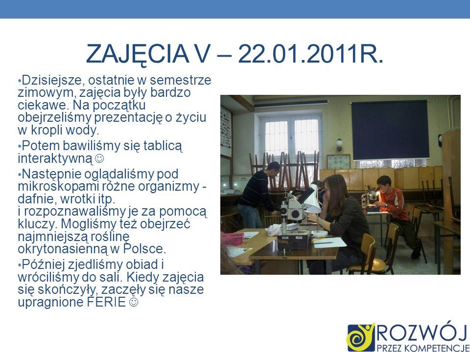 ZAJĘCIA V – 22.01.2011R.Dzisiejsze, ostatnie w semestrze zimowym, zajęcia były bardzo ciekawe.