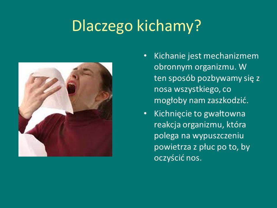Dlaczego kichamy? Kichanie jest mechanizmem obronnym organizmu. W ten sposób pozbywamy się z nosa wszystkiego, co mogłoby nam zaszkodzić. Kichnięcie t