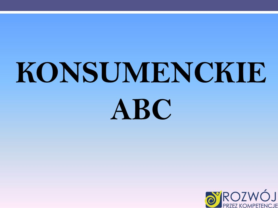 SPIS TREŚCI 1.Konsument, kto to taki. 2. Prawa konsumenta.