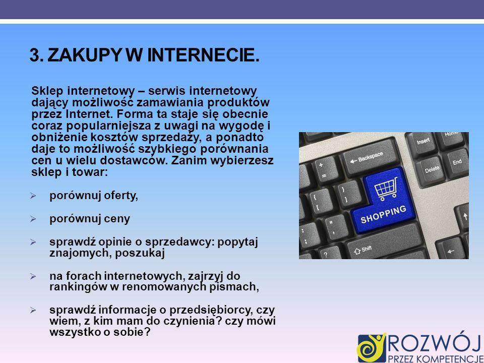 3. ZAKUPY W INTERNECIE. Sklep internetowy – serwis internetowy dający możliwość zamawiania produktów przez Internet. Forma ta staje się obecnie coraz