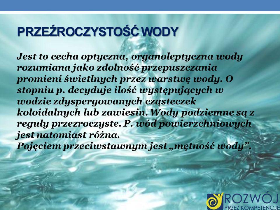 PRZEŹROCZYSTOŚĆ WODY Jest to cecha optyczna, organoleptyczna wody rozumiana jako zdolność przepuszczania promieni świetlnych przez warstwę wody. O sto