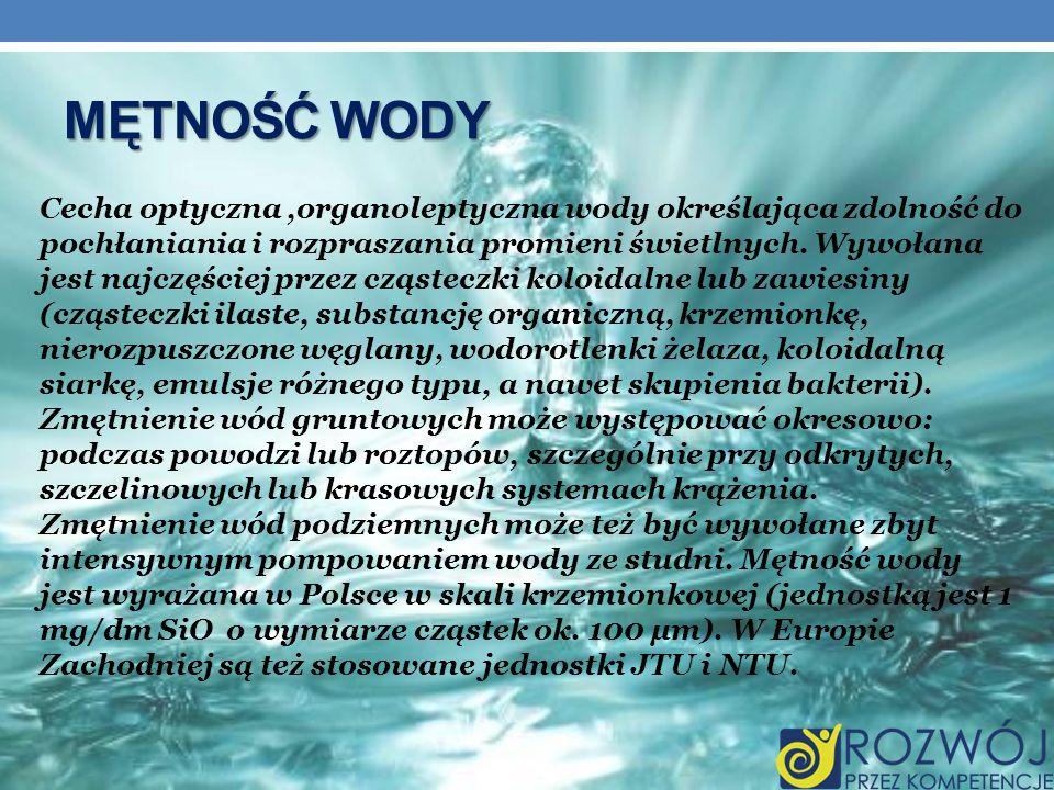 MĘTNOŚĆ WODY Cecha optyczna,organoleptyczna wody określająca zdolność do pochłaniania i rozpraszania promieni świetlnych. Wywołana jest najczęściej pr