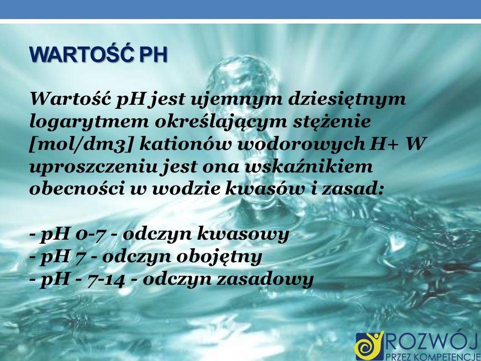 WARTOŚĆ PH Wartość pH jest ujemnym dziesiętnym logarytmem określającym stężenie [mol/dm3] kationów wodorowych H+ W uproszczeniu jest ona wskaźnikiem o