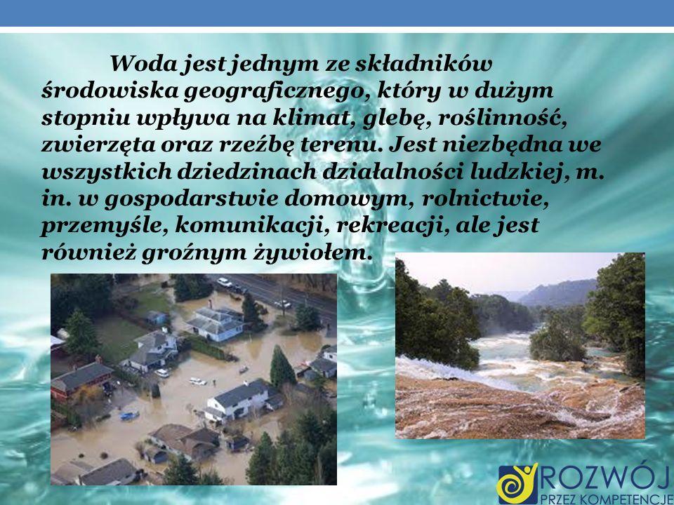 Woda jest jednym ze składników środowiska geograficznego, który w dużym stopniu wpływa na klimat, glebę, roślinność, zwierzęta oraz rzeźbę terenu. Jes